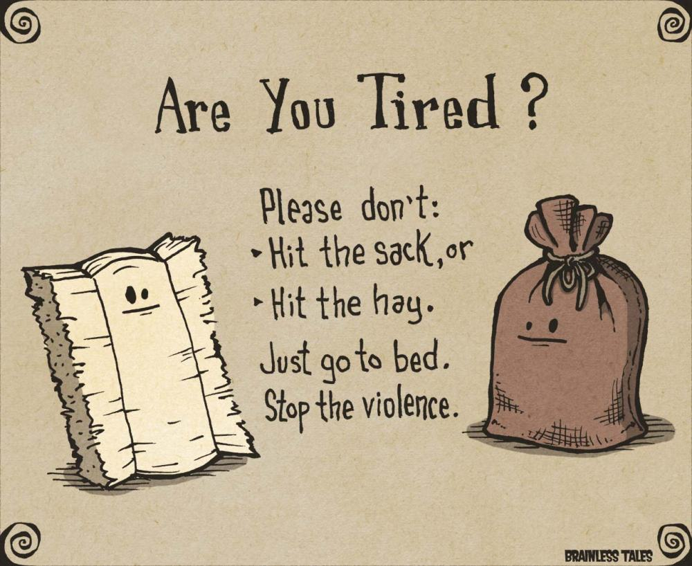 Source:http://www.brainlesstales.com/2014-01-24/are-you-tired